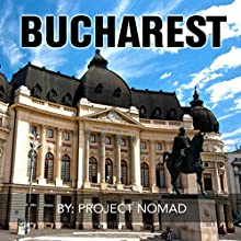Bucharest: A Travel Guide for Your Perfect Bucharest Adventure! Audiobook by  Project Nomad Narrated by Craig Beck