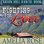 Fighting for Love: Carson Hill Ranch, Book 4 | Amelia Rose