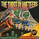 The Three Planeteers: The Science Fiction Pulp Classic (       UNABRIDGED) by  Radio Archives, Edmond Hamilton Narrated by Joey D'Auria
