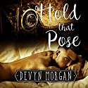 Hold That Pose: Roommates to Lovers Audiobook by Devyn Morgan Narrated by Klaus von Hohenloe