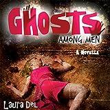 Ghosts Among Men: A Novella