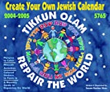 Create Your Own Jewish Calendar 2004-2005, 5765: Tikkun Olam-Repair the World