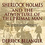 Sherlock Holmes and the Adventure of the Primal Man | Derrick Belanger