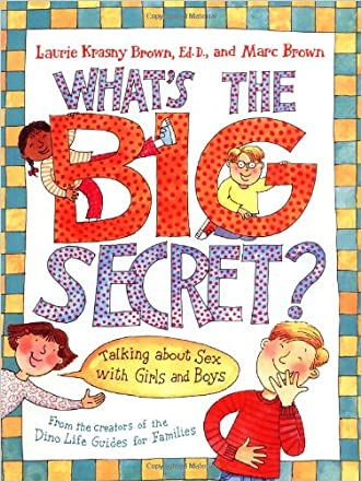 What's the Big Secret?: Talking about Sex with Girls and Boys written by Laurie Krasny Brown