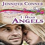 I Hear Angels: Angels in Love, Book 1 | Jennifer Conner