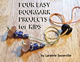 Four Easy Bookmark Projects for Kids (Fabulous Bookmarks You Can Make)