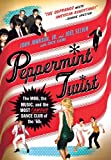 Peppermint Twist: The Mob, the Music, and the Most Famous Dance Club of the '60s (0312581785) by Johnson, John