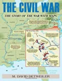 img - for Civil War, The: The Story of the War with Maps by Detweiler, M. David (2014) Paperback book / textbook / text book