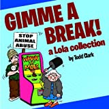 Gimme a Break!: A Lola Collection