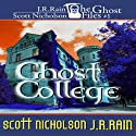 Ghost College: Ghost Files, Book 1 (       UNABRIDGED) by J. R. Rain, Scott Nicholson Narrated by John M. Perry