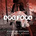 Dog Food (       UNABRIDGED) by Raynesha Pittman Narrated by Nicole Small