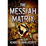 The Messiah Matrix ~ Kenneth John Atchity
