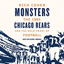 Monsters: The 1985 Chicago Bears and the Wild Heart of Football (       UNABRIDGED) by Rich Cohen Narrated by Tom Taylorson