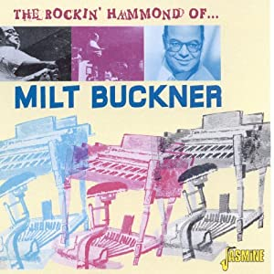 The Rockin' Hammond Of... Milt Buckner [ORIGINAL RECORDINGS REMASTERED]