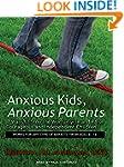 Anxious Kids, Anxious Parents: 7 Ways...