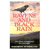 Ravens and Black Rain: Story of Highland Second Sightby Elizabeth Sutherland