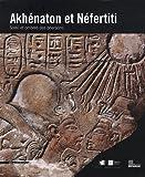 echange, troc Catalogue d'exposition collectif - AKHÉNATON ET NÉFERTITI. Soleil et ombres des pharaons