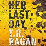 Her Last Day: Jessie Cole, Book 1   T.R. Ragan