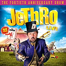 Jethro Live: 40 Years the Joker  by Geoffrey Rowe Narrated by Geoffrey Rowe