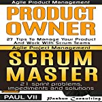 Agile Product Management Box Set: Product Owner: 27 Tips & Scrum Master: 21 Sprint Problems, Impediments and Solutions |  Paul Vii