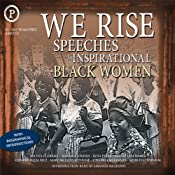 We Rise: Speeches by Inspirational Black Women | [Michelle Obama, Shirley Chisholm, Barbara Jordan, Fannie Lou Hamer, Rosa Parks, Mary McLeod Bethune, Condoleezza Rice]