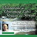 Meditations for Overcoming Life's Stresses and Strain Speech by Bernie S. Siegel Narrated by Bernie S. Siegel
