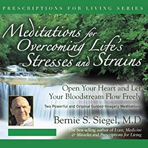 Meditations for Overcoming Life's Stresses and Strain | [Bernie S. Siegel]