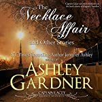 The Necklace Affair and Other Stories: Captain Lacey Regency Mysteries | Ashley Gardner,Jennifer Ashley