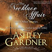 The Necklace Affair and Other Stories: Captain Lacey Regency Mysteries | Ashley Gardner, Jennifer Ashley