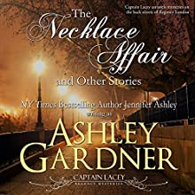 The Necklace Affair and Other Stories: Captain Lacey Regency Mysteries (       UNABRIDGED) by Ashley Gardner, Jennifer Ashley Narrated by James Gillies