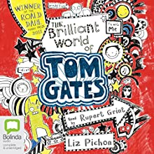 The Brilliant World of Tom Gates: Tom Gates, Book 1 (       UNABRIDGED) by Liz Pichon Narrated by Rupert Grint