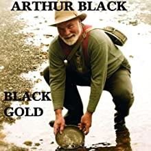 Black Gold (       UNABRIDGED) by Arthur Black Narrated by Pete Larkin