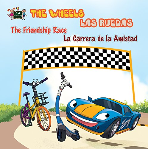The Wheels: The Friendship Race (bilingual kids books, english spanish kids books, libros infantiles) Las Ruedas: La Carrera de la Amistad (English Spanish Bilingual Collection)