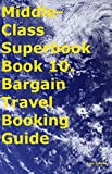 Middle-Class Superbook Book 10. Bargain Travel Booking Guide