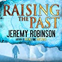 Raising the Past Audiobook by Jeremy Robinson Narrated by Jeffrey Kafer