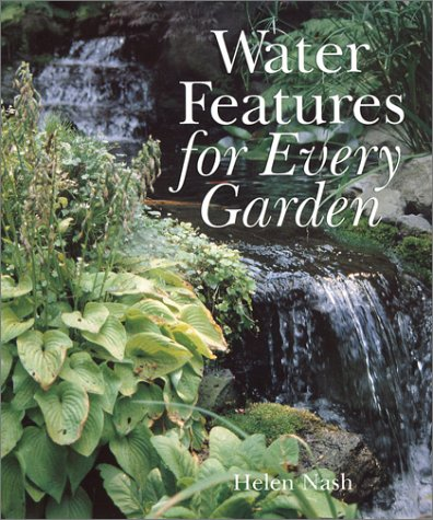 Water Features for Every Garden, Helen Nash