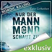 Nur der Mann im Mond schaut zu (Nordic Killing) | Carin Gerhardsen