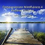 Compassionate Mindfulness 4: Positive Thinking with Linda Hall | Linda Hall