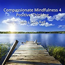 Compassionate Mindfulness 4: Positive Thinking with Linda Hall Discours Auteur(s) : Linda Hall Narrateur(s) : Linda Hall