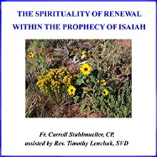 The Spirituality of Renewal: Within the Prophecy of Isaiah  by Carroll Stuhlmueller Narrated by Carroll Stuhlmueller