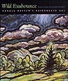 Wild Exuberance: Harold Weston's Adirondack Art (0815608349) by Foster, Rebecca