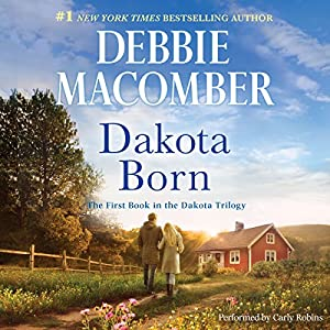 Dakota Born: The Dakota Series, #1 Audiobook by Debbie Macomber Narrated by Carly Robins