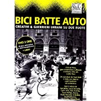 Bici batte auto. Creativi & guerrieri urbani su due ruote. Con DVD