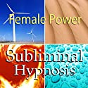 Female Power Subliminal Affirmations: Find Your Inner Goddess & Women Empowerment, Solfeggio Tones, Binaural Beats, Self Help Meditation Hypnosis  by Subliminal Hypnosis
