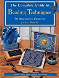 The Complete Guide to Beading Techniques: 30 Decorative Projects (Beadwork Books) (0873419677) by Davis, Jane