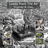 img - for Leeds from the Air: Yesterday and Today by Smith, J. D., Webb, Jonathan C.K. (2009) Hardcover book / textbook / text book