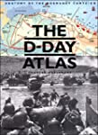 D-Day Atlas: Anatomy of the Normandy...