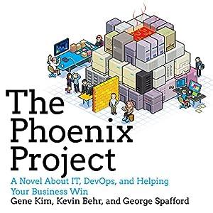 The Phoenix Project: A Novel About IT, DevOps, and Helping Your Business Win Hörbuch von Gene Kim, Kevin Behr, George Spafford Gesprochen von: Chris Ruen