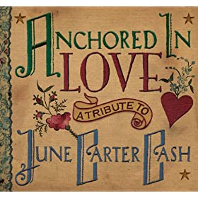 Anchored In Love, A Tribute To June Carter Cash