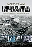 img - for Fighting in Ukraine: A Photographer at War (Images of War) book / textbook / text book